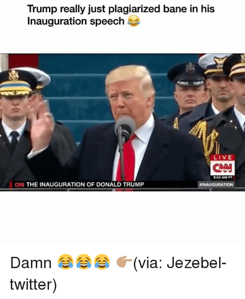 Donald Trump Inauguration: Trump really just plagiarized bane in his  Inauguration speech  LIVE  CNN  AMPI  CNN THE INAUGURATION OF DONALD TRUMP  INAUGURATION Damn 😂😂😂 👉🏽(via: Jezebel-twitter)