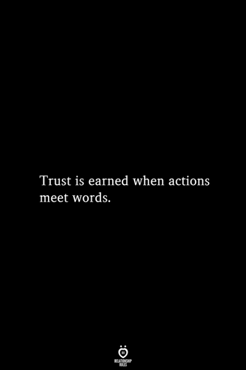 Words, Relationship, and Trust: Trust is earned when actions  meet words.  RELATIONSHIP  ES