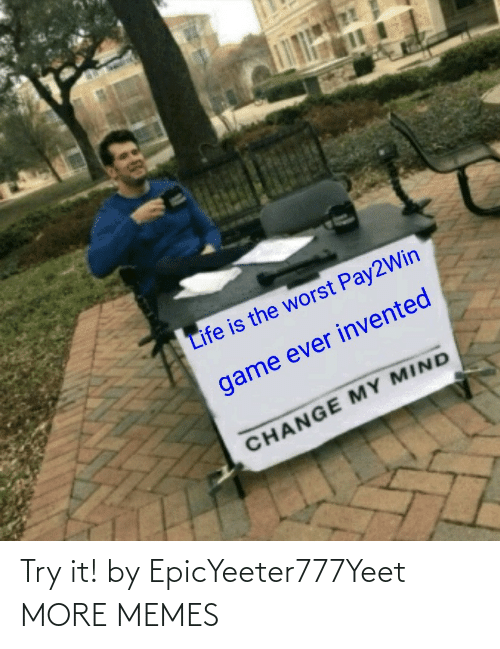 Try: Try it! by EpicYeeter777Yeet MORE MEMES