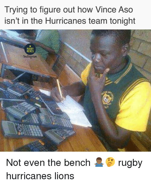 Nstagram: Trying to figure out how Vince Aso  isn't in the Hurricanes team tonight  RUGBY  MEMES  nstagram Not even the bench 🤷🏾♂️🤔 rugby hurricanes lions