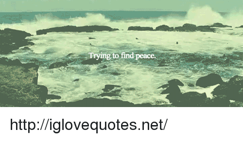 Http, Peace, and Net: Trying to find  peace http://iglovequotes.net/