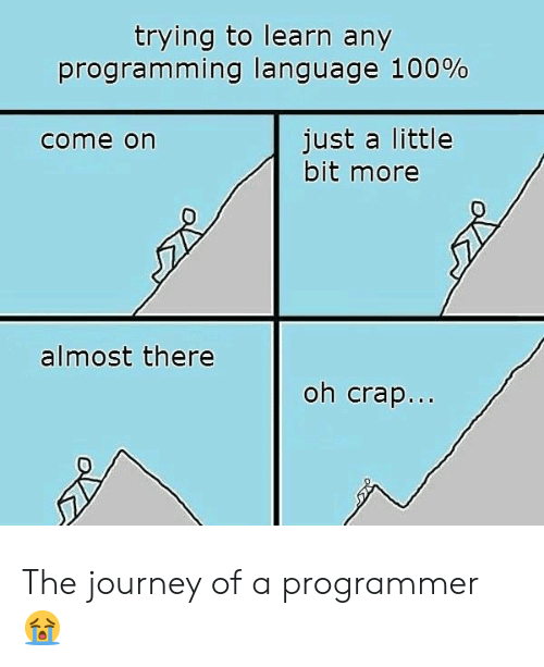 Journey, Programming, and Language: trying to learn any  programming language 100%  just a little  bit more  come on  almost there  oh crap... The journey of a programmer 😭