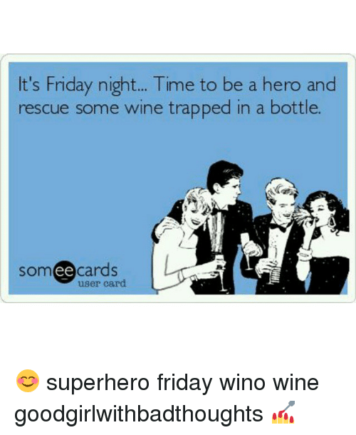 Ts Friday Night Time To Be A Hero And Rescue Some Wine Trapped In A