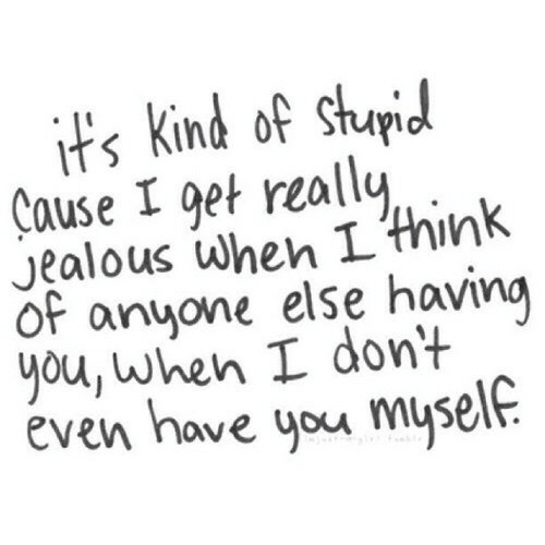 Jealous, Think, and You: ts Kind of Stupid  Cause I get really  Jealous ωhen think  of anyone else having  you, when I dont  éven have you myself