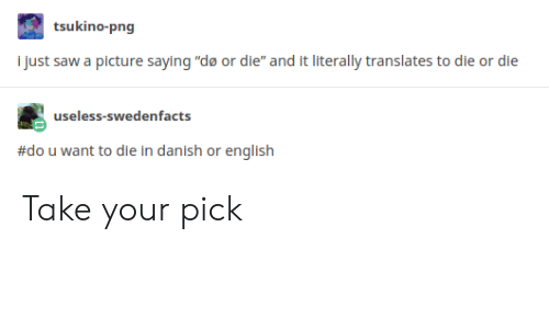 "Saw, English, and A Picture: tsukino-png  Ijust saw a picture saying ""de or d  and it literally translates to die  useless-swedenfacts  #dou want to die in danish or english Take your pick"