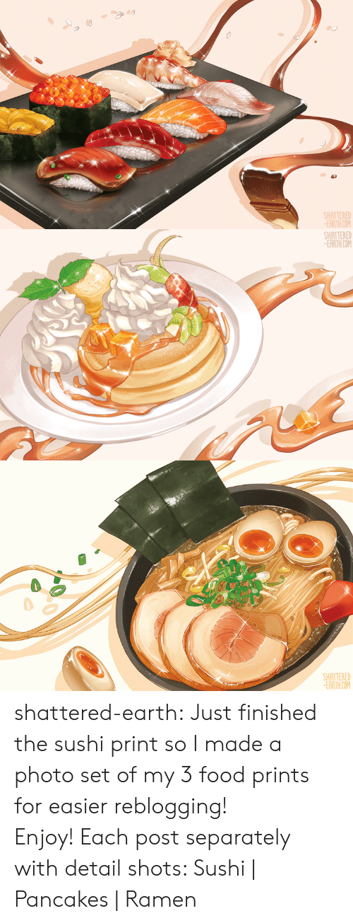 My Photos: TTERED  EARTH.COM   SHATTERED  EARTHCOM   SHATTERED  EARTH.COM shattered-earth:  Just finished the sushi print so I made a photo set of my 3 food prints for easier reblogging! Enjoy!Each post separately with detail shots: Sushi   Pancakes  Ramen