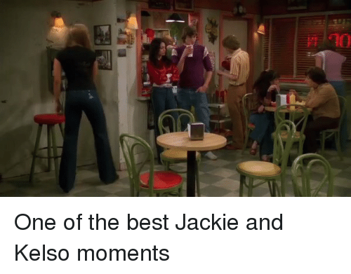 Funny, Jackie, and Kelso: TTrm  이 One of the best Jackie and Kelso moments