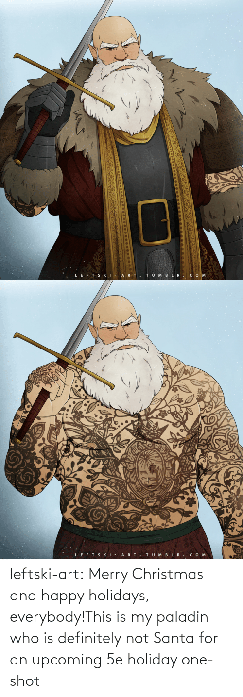 Merry Christmas: TU M BLR.CO M  LEFT SKI - A RT.   LEFT SKI -  ART.  TUMBLR.COM leftski-art:  Merry Christmas and happy holidays, everybody!This is my paladin who is definitely not Santa for an upcoming 5e holiday one-shot