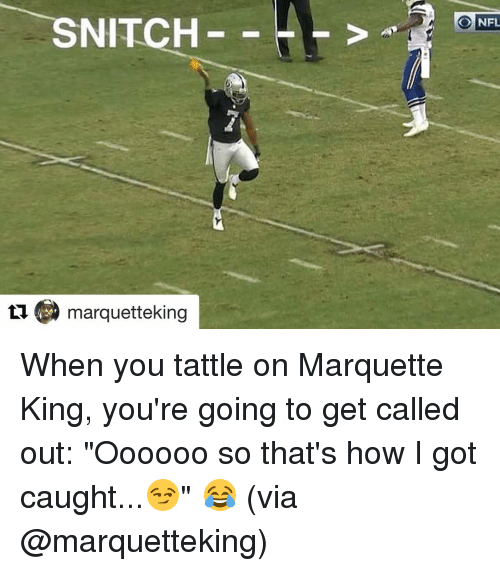 "Snitch, Sports, and Marquette: tu SNITCH  marquetteking  NFL When you tattle on Marquette King, you're going to get called out: ""Oooooo so that's how I got caught...😏"" 😂 (via @marquetteking)"