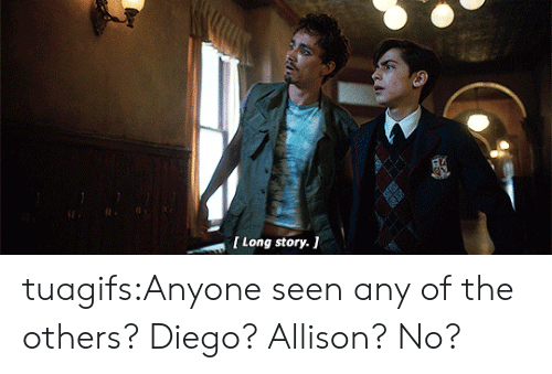 Allison: tuagifs:Anyone seen any of the others? Diego? Allison? No?