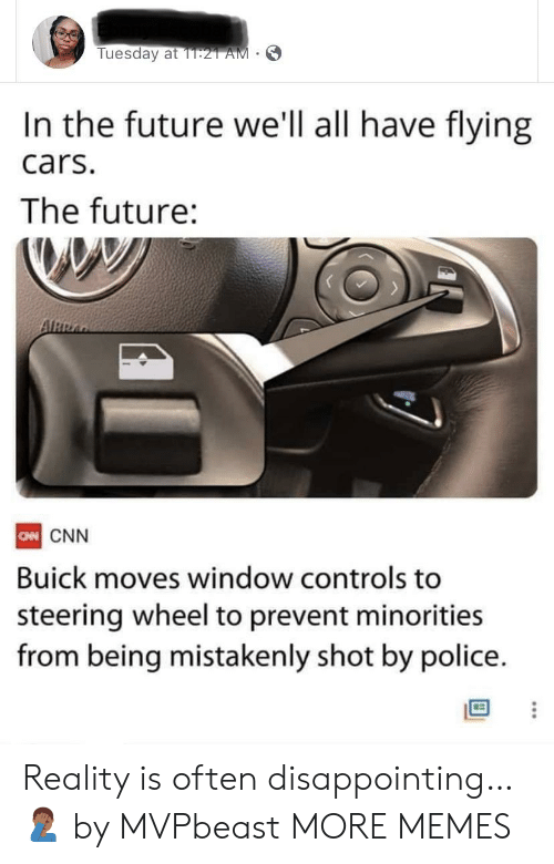 disappointing: Tuesday at 1T:21 AM  In the future we'll all have flying  cars.  The future:  ARRA  CN CNN  Buick moves window controls to  steering wheel to prevent minorities  from being mistakenly shot by police. Reality is often disappointing… 🤦🏾‍♂️ by MVPbeast MORE MEMES