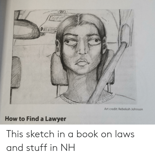 Lawyer, Book, and How To: TuiteH  TuanCH  Art credit: Rebekah Johnson  How to Find a Lawyer This sketch in a book on laws and stuff in NH