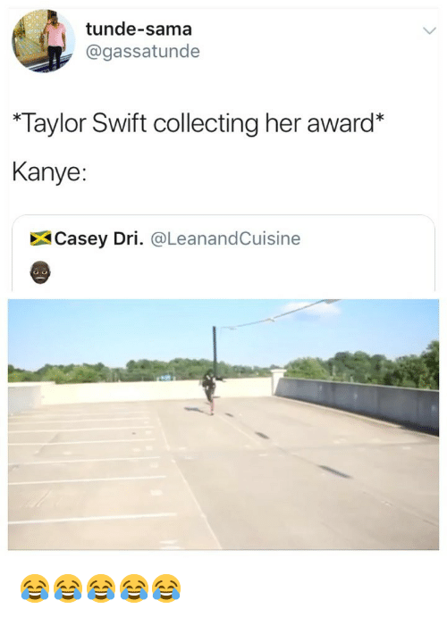 "Kanye, Taylor Swift, and Girl Memes: tunde-sama  @gassatunde  ""Taylor Swift collecting her award*  Kanye:  Casey Dri. @LeanandCuisine 😂😂😂😂😂"