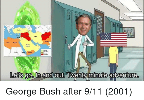 9/11, Turkey, and George Bush: Turkey  tran  Paklatena  Saudi  Sudan  Let's ao. In and out. Twenty minute adventure George Bush after 9/11 (2001)