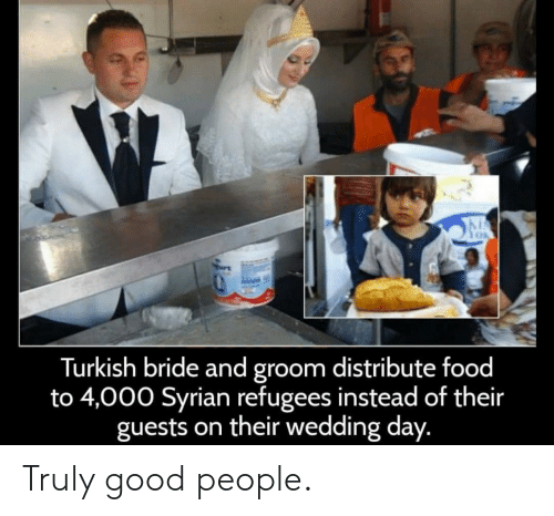 Wedding Day: Turkish bride and groom distribute food  to 4,000 Syrian refugees instead of their  guests on their wedding day. Truly good people.