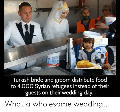 Food, Wedding, and Wedding Day: Turkish bride and groom distribute food  to 4,000 Syrian refugees instead of their  guests on their wedding day. What a wholesome wedding...