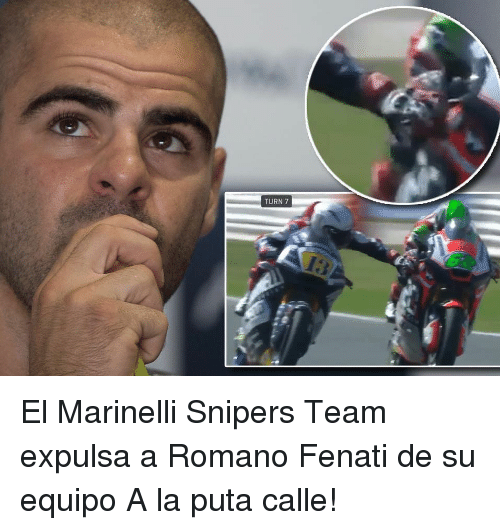 Team, Turn, and Puta: TURN 7 El Marinelli Snipers Team expulsa a Romano Fenati de su equipo A la puta calle!