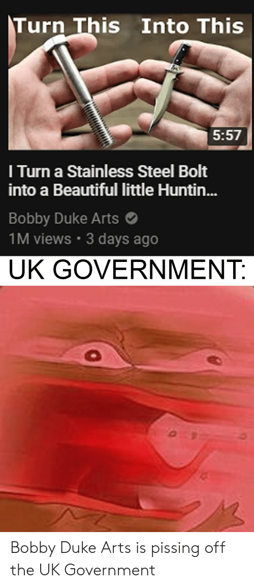 uk government: Turn This Into This  5:57  I Turn a Stainless Steel Bolt  into a Beautiful little Huntin...  Bobby Duke Arts  1M views 3 days ago  UK GOVERNMENT: Bobby Duke Arts is pissing off the UK Government