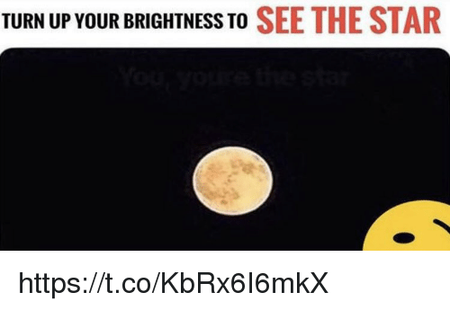 Memes, Turn Up, and Star: TURN UP YOUR BRIGHTNESS TO SEE THE STAR https://t.co/KbRx6I6mkX
