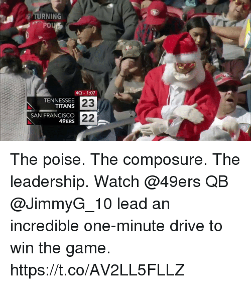 San Francisco 49ers: TURNING  40 1:07  TENNESSEE  TITANS  SAN FRANCISCO  49ERS  23 The poise. The composure. The leadership.  Watch @49ers QB @JimmyG_10 lead an incredible one-minute drive to win the game. https://t.co/AV2LL5FLLZ