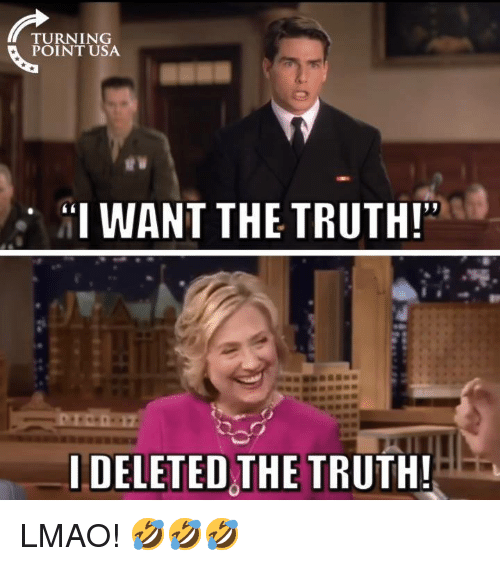 """Lmao, Memes, and Truth: TURNING  POINT USA  """"I WANT THE TRUTH!  IDELETED THE TRUTH LMAO! 🤣🤣🤣"""