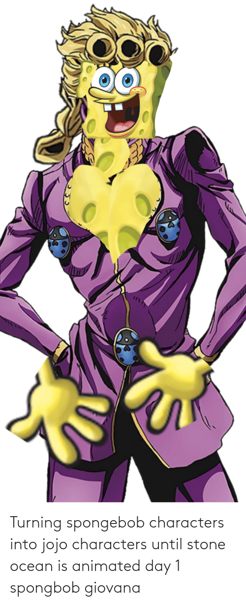 spongbob: Turning spongebob characters into jojo characters until stone ocean is animated day 1 spongbob giovana