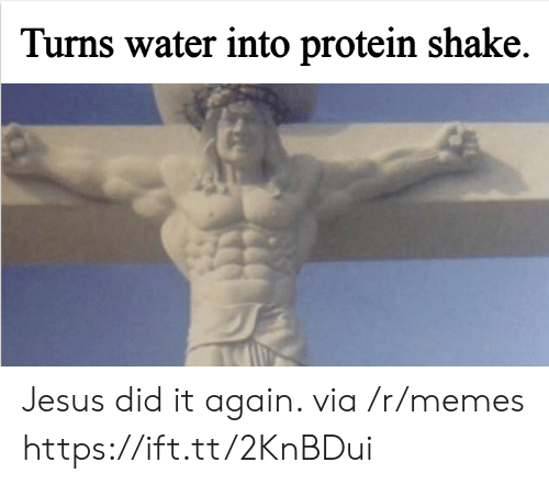 Jesus, Memes, and Protein: Turns water into protein shake. Jesus did it again. via /r/memes https://ift.tt/2KnBDui