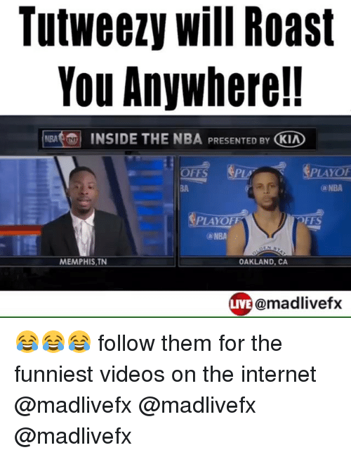 Funny, Internet, and Roast: Tutweezy Will Roast  You Anywhere!!  NRA INSIDE THE NBA PRESENTED BY  KIA  PLA PLAYOF  OFFS  PLAYOFF  OFFS  (a NBA  MEMPHIS,TN  OAKLAND, CA  LIVE @madlivefx 😂😂😂 follow them for the funniest videos on the internet @madlivefx @madlivefx @madlivefx