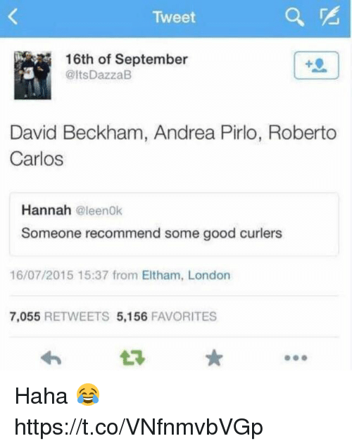 David Beckham: Tweet  16th of September  @ltsDazzaB  David Beckham, Andrea Pirlo, Roberto  Carlos  Hannah @leenok  Someone recommend some good curlers  16/07/2015 15:37 from Eltham, London  7,055 RETWEETS 5,156 FAVORITES Haha 😂 https://t.co/VNfnmvbVGp