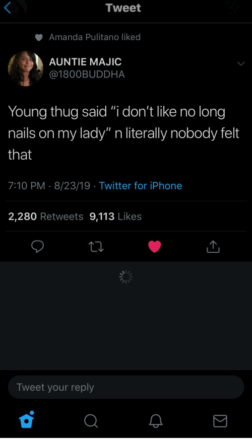 "Young Thug: Tweet  Amanda Pulitano liked  AUNTIE MAJIC  @1800BUDDHA  Young thug said ""i don't like no long  my lady"" n literally nobody felt  nails on  that  7:10 PM 8/23/19 Twitter for iPhone  2,280 Retweets 9,113 Likes  Tweet your reply"