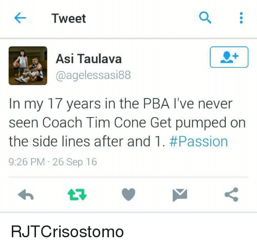 Get Pumped: Tweet  Asi Taulava  @agelessasi88  In my 17 years in the PBA l've never  seen Coach Tim Cone Get pumped on  the side lines after and 1. #Passion  9:26 PM 26 Sep 16 RJTCrisostomo