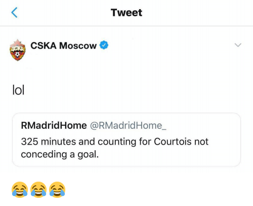 Lol, Soccer, and Goal: Tweet  CSKA Moscow  lol  RMadridHome @RMadridHome_  325 minutes and counting for Courtois not  conceding a goal. 😂😂😂