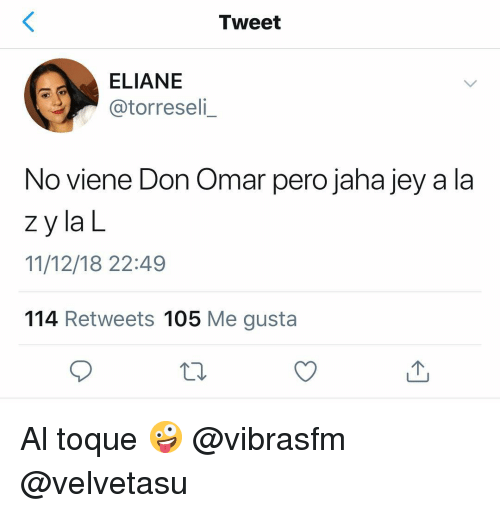 Espanol, International, and Don Omar: Tweet  ELIANE  @torreseli_  No viene Don Omar pero jaha jey a la  zy la L  11/12/18 22:49  114 Retweets 105 Me gusta Al toque 🤪 @vibrasfm @velvetasu