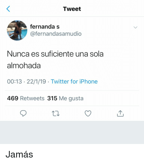 Iphone, Twitter, and Espanol: Tweet  fernanda s  @fernandasamudio  Nunca es suficiente una sola  almohada  00:13 22/1/19 Twitter for iPhone  469 Retweets 315 Me gusta Jamás