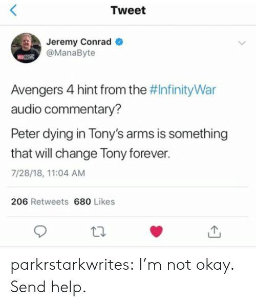 Target, Tumblr, and Avengers: Tweet  Jeremy Conrad  @ManaByte  Avengers 4 hint from the #InfinityWar  audio commentary?  Peter dying in Tony's arms is something  that will change Tony forever.  7/28/18, 11:04 AM  206 Retweets 680 Likes parkrstarkwrites:  I'm not okay. Send help.