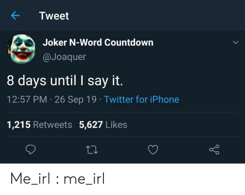 Countdown, Iphone, and Joker: Tweet  Joker N-Word Countdown  @Joaquer  8 days until I say it.  12:57 PM 26 Sep 19 Twitter for iPhone  1,215 Retweets 5,627 Likes Me_irl : me_irl