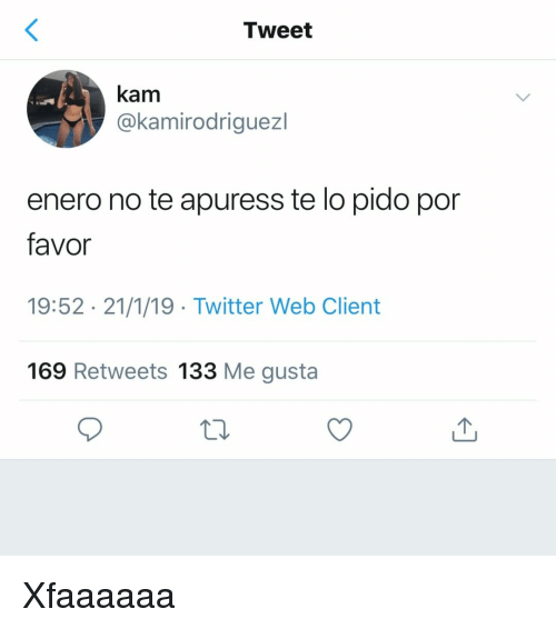 Twitter, Espanol, and International: Tweet  kam  @kamirodriguezl  enero no te apuress te lo pido por  favor  19:52 21/1/19 Twitter Web Client  169 Retweets 133 Me gusta Xfaaaaaa