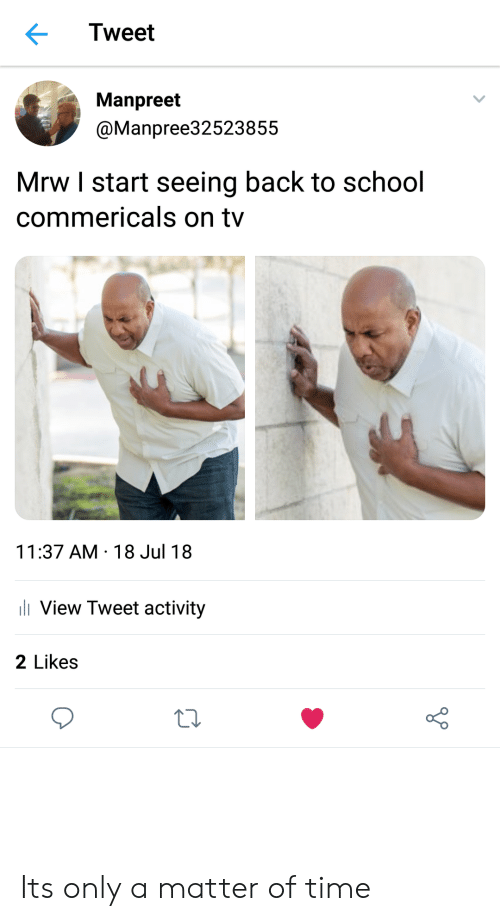Mrw, School, and Time: Tweet  Manpreet  @Manpree32523855  Mrw I start seeing back to school  commericals on tv  11:37 AM 18 Jul 18  i View Tweet activity  2 Likes Its only a matter of time