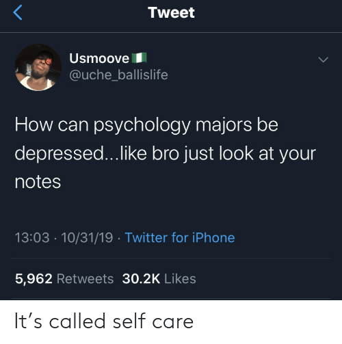 Iphone 5: Tweet  Usmoove  @uche_ballislife  How can psychology majors be  depressed...like bro just look at your  notes  13:03 10/31/19 Twitter for iPhone  5,962 Retweets 30.2K Likes It's called self care