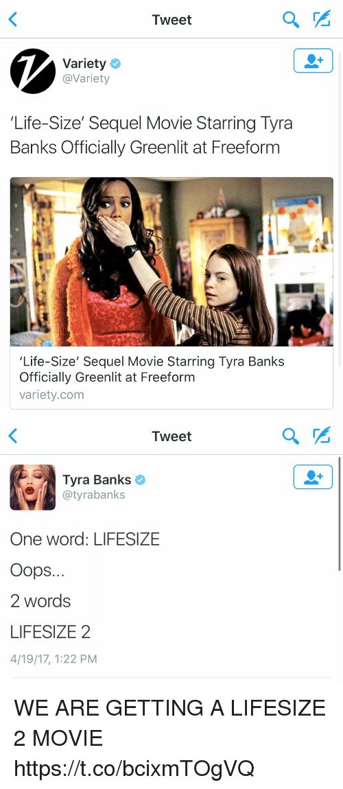 life size: Tweet  Variety  Variety  Life-Size' Sequel Movie Starring Tyra  Banks Officially Greenlit at Freeform  'Life-Size' Sequel Movie Starring Tyra Banks  Officially Greenlit at Freeform  variety.com   Tweet  Tyra Banks  @tyra banks  One word: LIFESIZE  Oops.  2 words  LIFESIZE 2  4/19/17, 122 PM WE ARE GETTING A LIFESIZE 2 MOVIE https://t.co/bcixmTOgVQ
