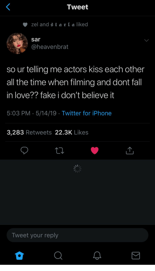 Sar: Tweet  zel and s t a r I a liked  sar  @heavenbrat  so ur telling me actors kiss each other  all the time when filming and dont fall  in love?? fake i don't believe it  5:03 PM 5/14/19 Twitter for iPhone  3,283 Retweets 22.3K Likes  Tweet your reply