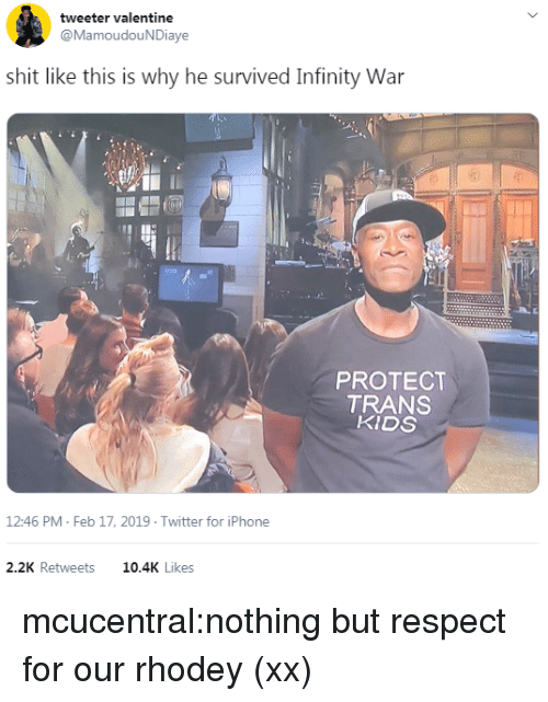 Iphone, Respect, and Shit: tweeter valentine  @MamoudouNDiaye  shit like this is why he survived Infinity War  PROTECT  TRANS  KIDS  12:46 PM Feb 17, 2019 Twitter for iPhone  2.2K Retweets  10.4K Likes mcucentral:nothing but respect for our rhodey(xx)