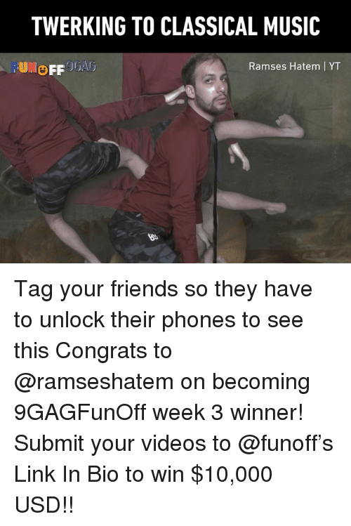 Classical Music.: TWERKING TO CLASSICAL MUSIC  OFF JGA  Ramses Hatem | YT Tag your friends so they have to unlock their phones to see this Congrats to @ramseshatem on becoming 9GAGFunOff week 3 winner! Submit your videos to @funoff's Link In Bio to win $10,000 USD!!