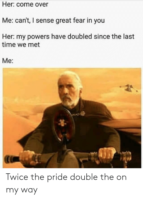 pride: Twice the pride double the on my way