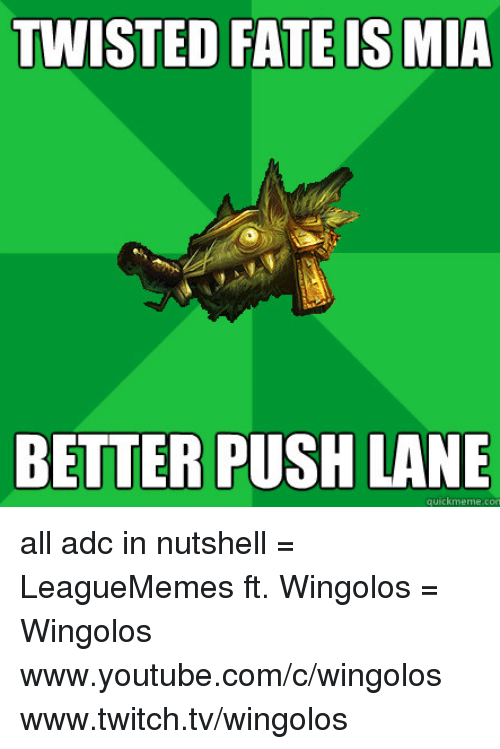 `Youtube Com: TWISTED FATE IS MIA  BETTER PUSH LANE  quick meme con all adc in nutshell  = LeagueMemes ft. Wingolos =  Wingolos www.youtube.com/c/wingolos www.twitch.tv/wingolos