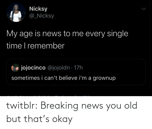 Breaking News: twitblr: Breaking news you old but that's okay