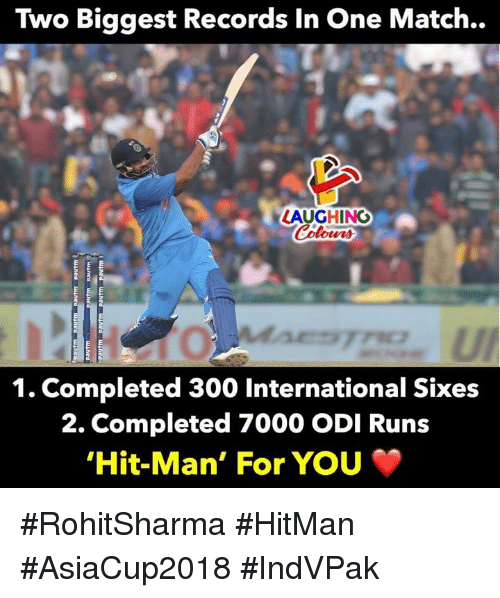 hitman: Two Biggest Records In One Match..  LAUGHINO  0  1. Completed 300 International Sixes  2. Completed 7000 ODI Runs  Hit-Man, For You #RohitSharma #HitMan #AsiaCup2018 #IndVPak
