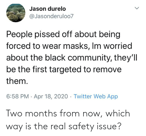 Safety: Two months from now, which way is the real safety issue?