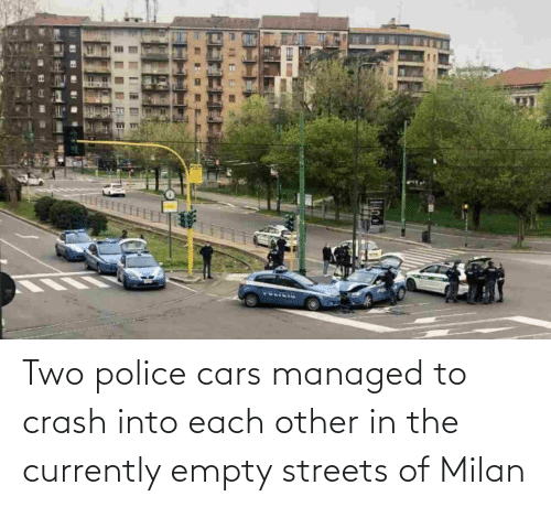Managed: Two police cars managed to crash into each other in the currently empty streets of Milan