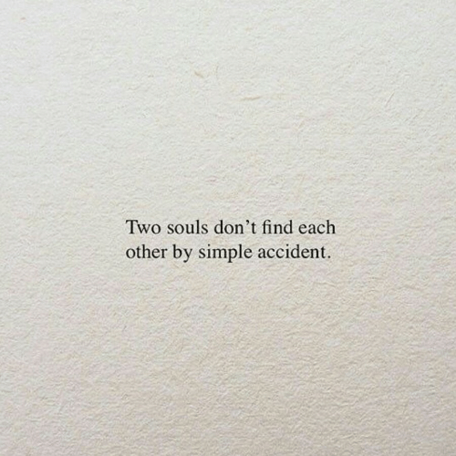 Simple, Find, and Each Other: Two souls don't find each  other by simple accident.